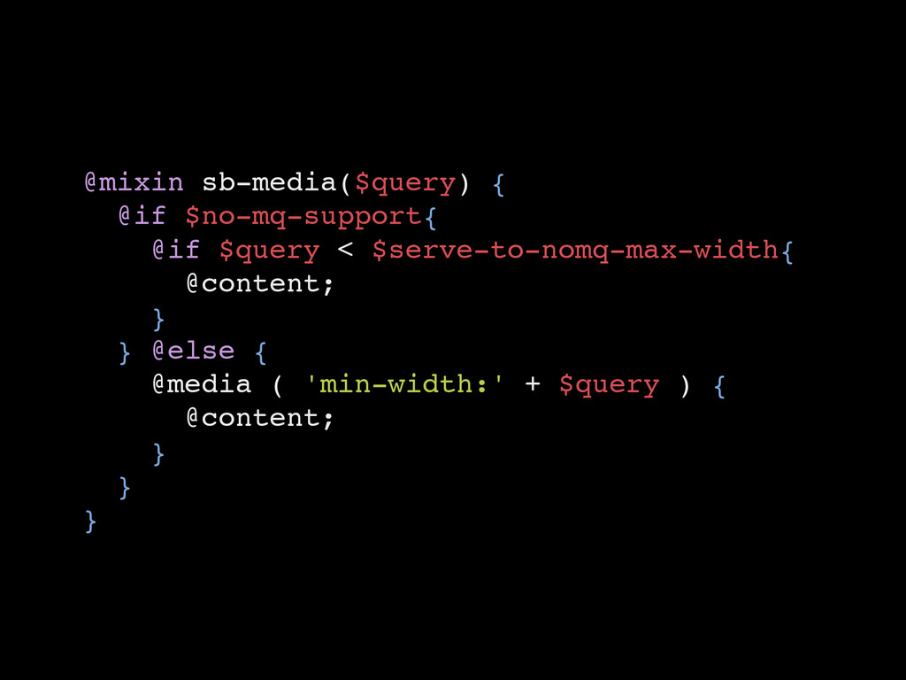 @mixin sb-media($query) {! @if $no-mq-support{!...