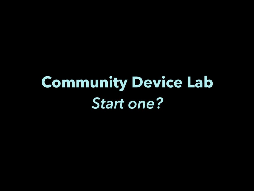Community Device Lab Start one?
