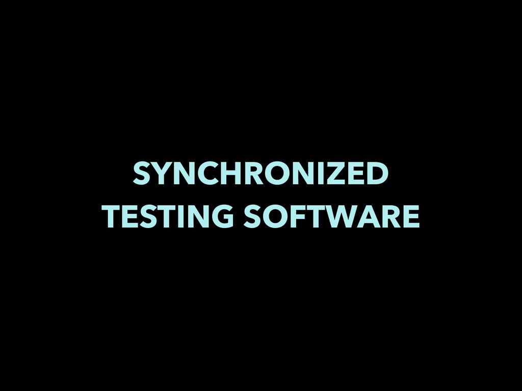 SYNCHRONIZED TESTING SOFTWARE