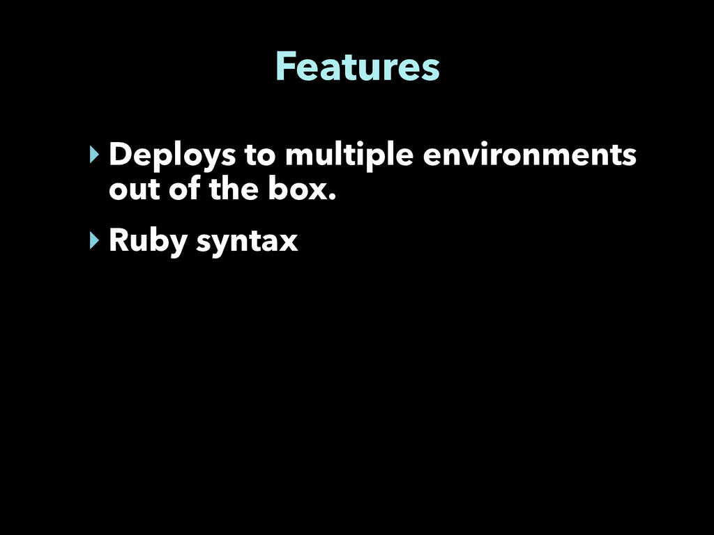 Features ‣ Deploys to multiple environments out...