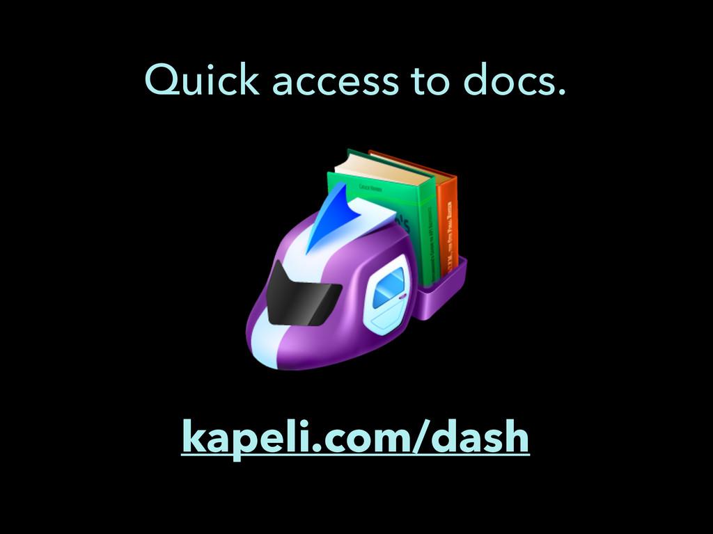 kapeli.com/dash Quick access to docs.