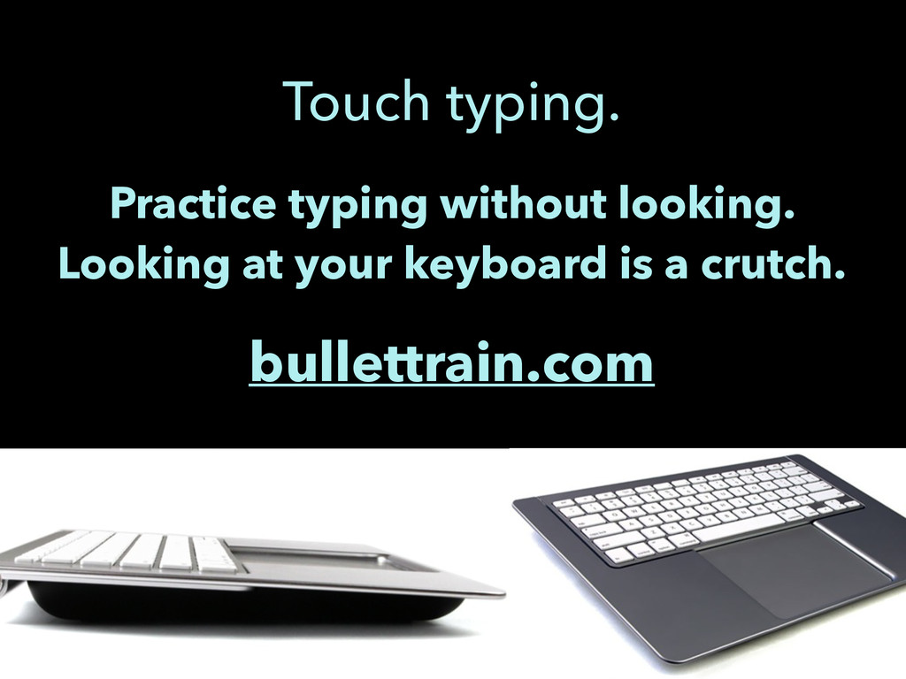 Touch typing. Practice typing without looking. ...