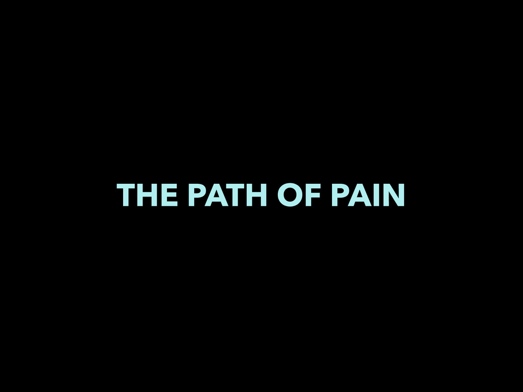 THE PATH OF PAIN