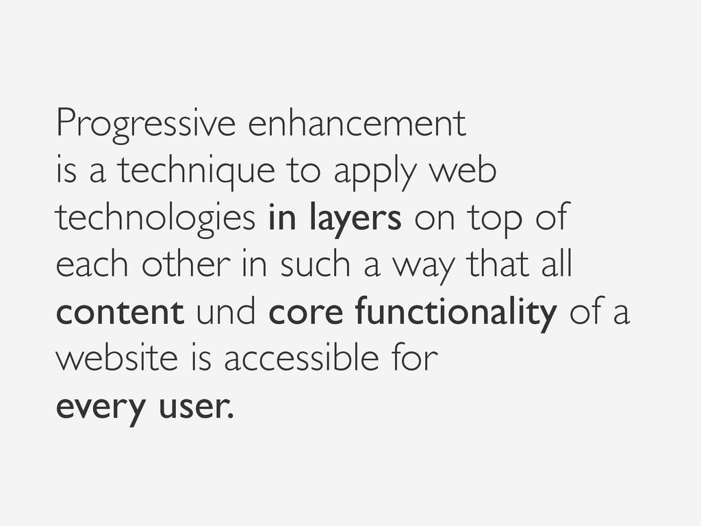 Progressive enhancement is a technique to appl...