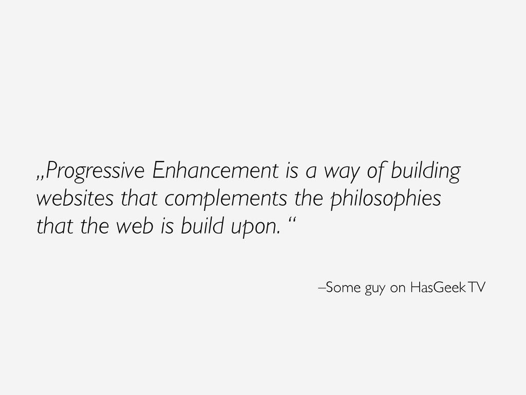 """Progressive Enhancement is a way of building w..."