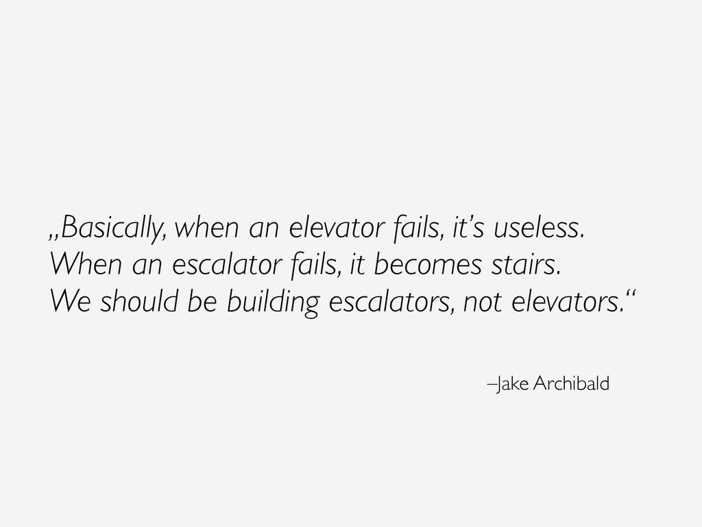"""Basically, when an elevator fails, it's useles..."