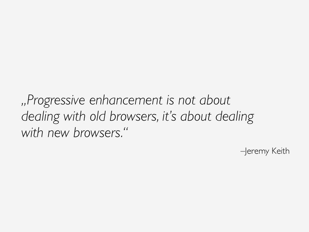 """Progressive enhancement is not about dealing w..."