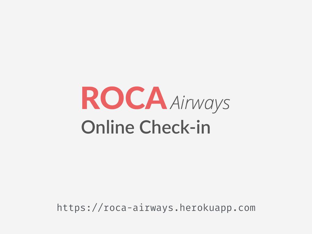Online Check-‐in https://roca-airways.herokua...