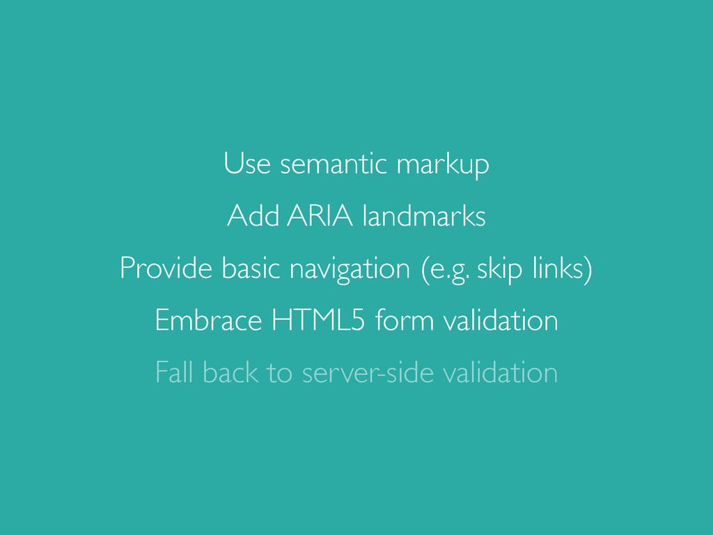 Use semantic markup Add ARIA landmarks Provide ...