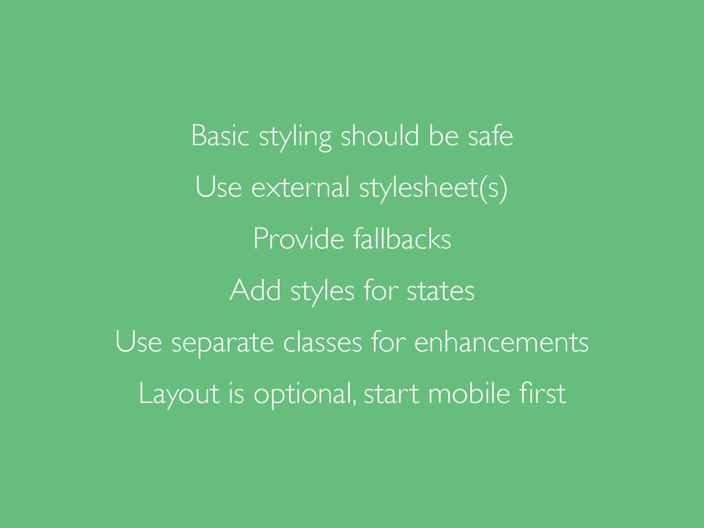 Basic styling should be safe Use external style...