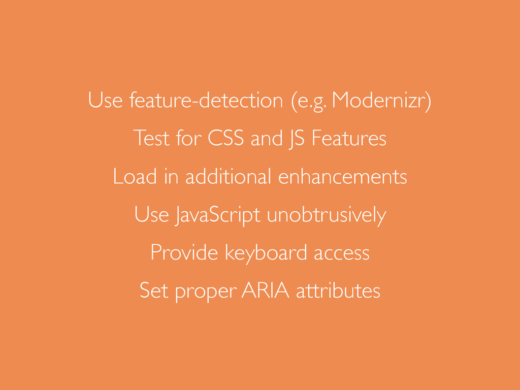 Use feature-detection (e.g. Modernizr) Test for...