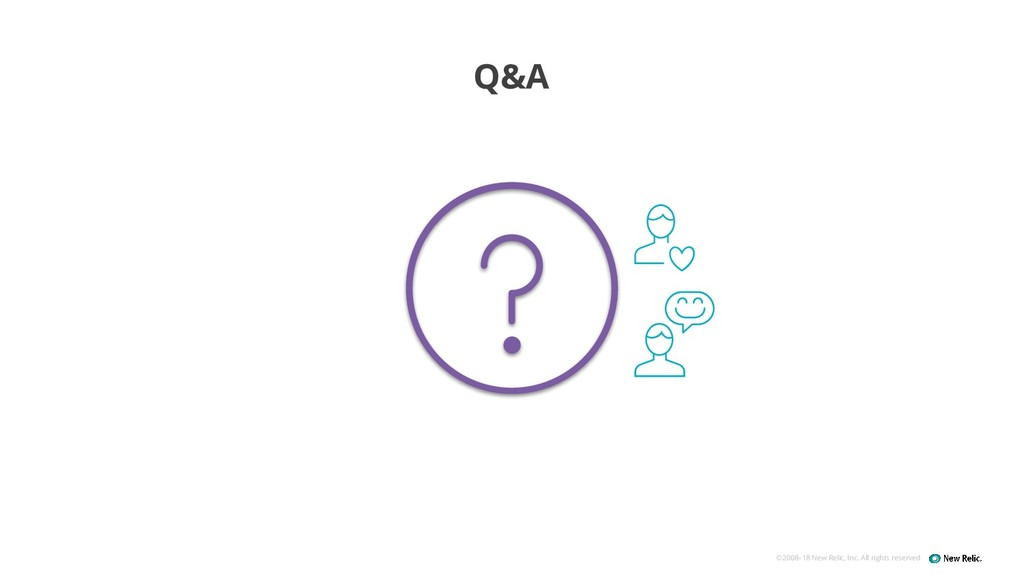 ©2008–18 New Relic, Inc. All rights reserved Q&A