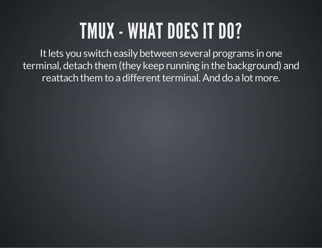 TMUX - WHAT DOES IT DO? It lets you switch easi...