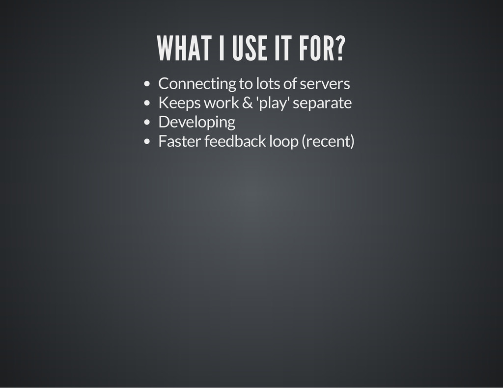 WHAT I USE IT FOR? Connecting to lots of server...