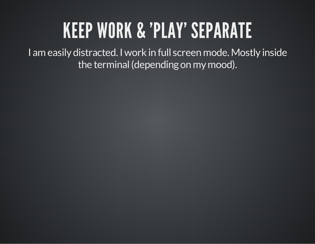 KEEP WORK & 'PLAY' SEPARATE I am easily distrac...