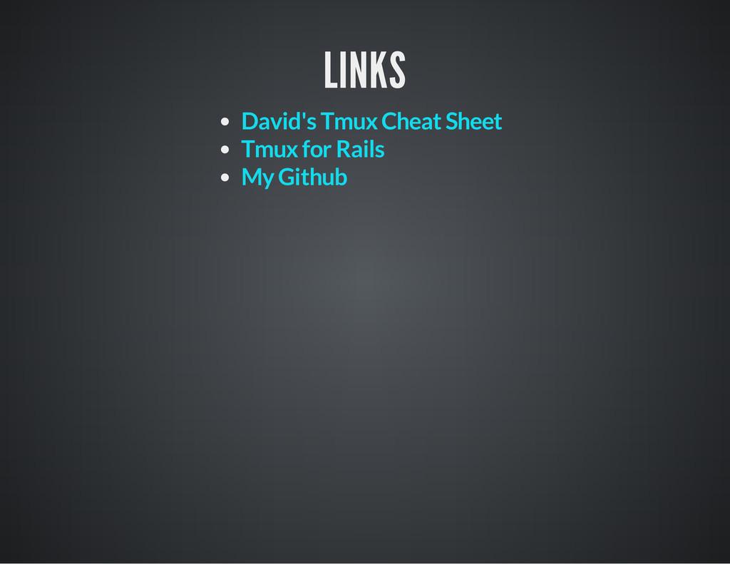 LINKS David's Tmux Cheat Sheet Tmux for Rails M...
