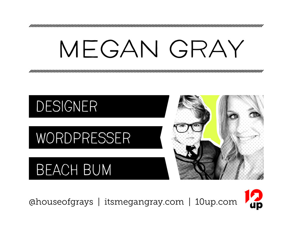 MEGAN GRAY Designer wordpresser Beach bum @hous...