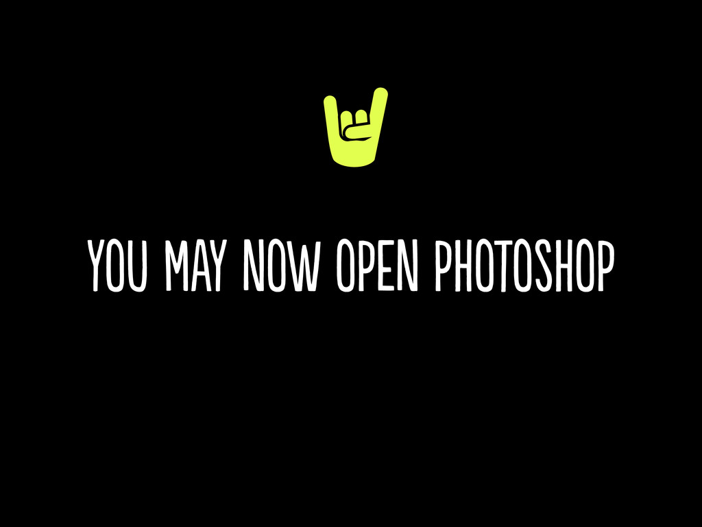 you may now open photoshop