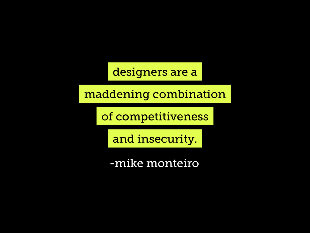 designers are a maddening combination of compet...