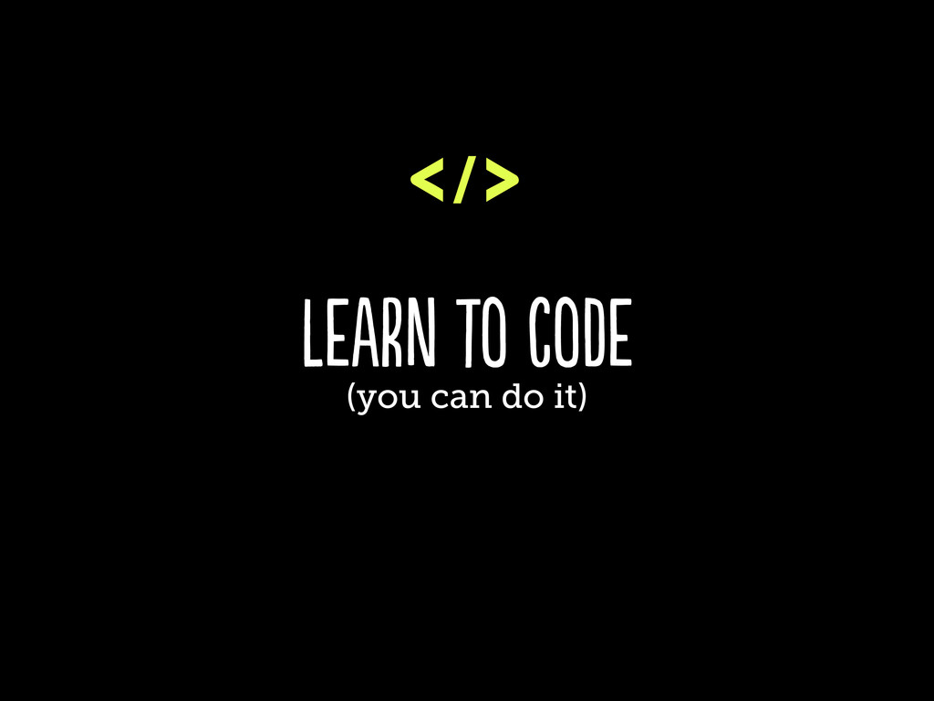 learn to code (you can do it)