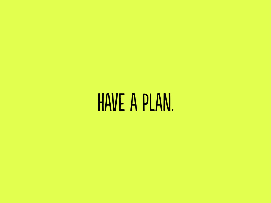 have a plan.
