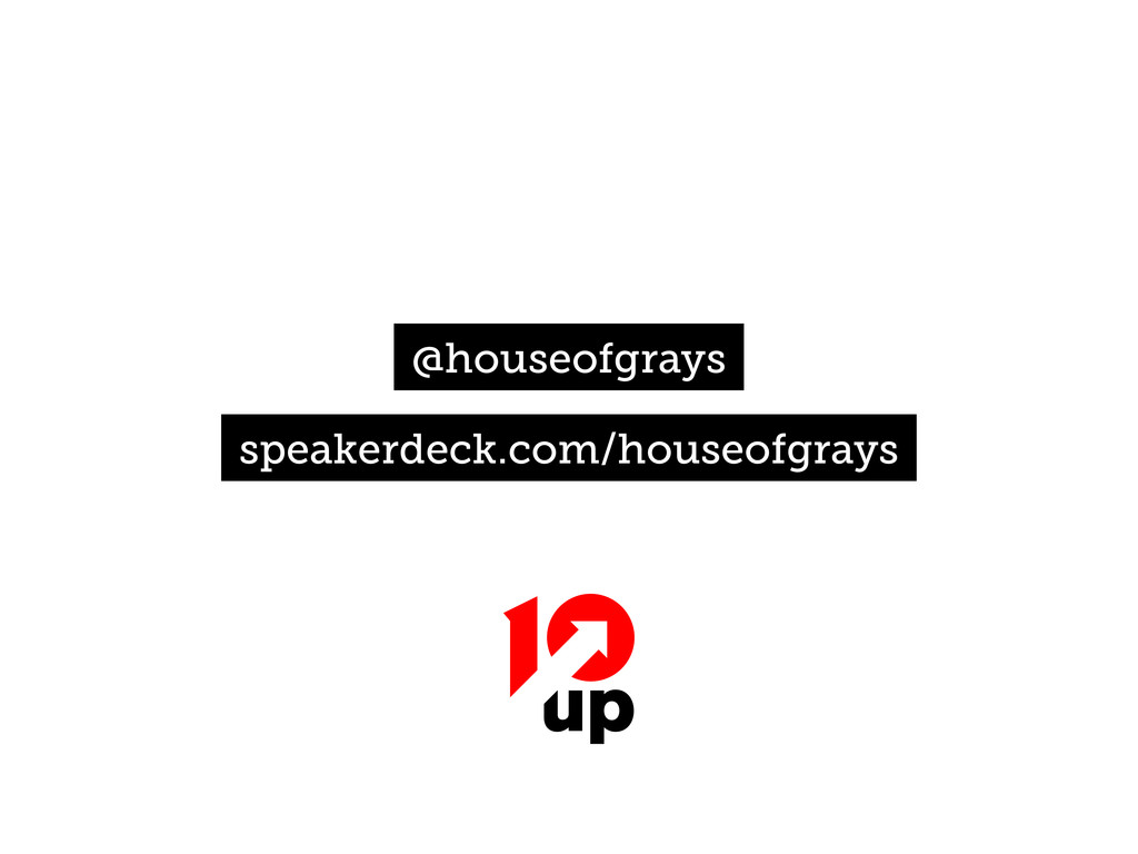 @houseofgrays speakerdeck.com/houseofgrays