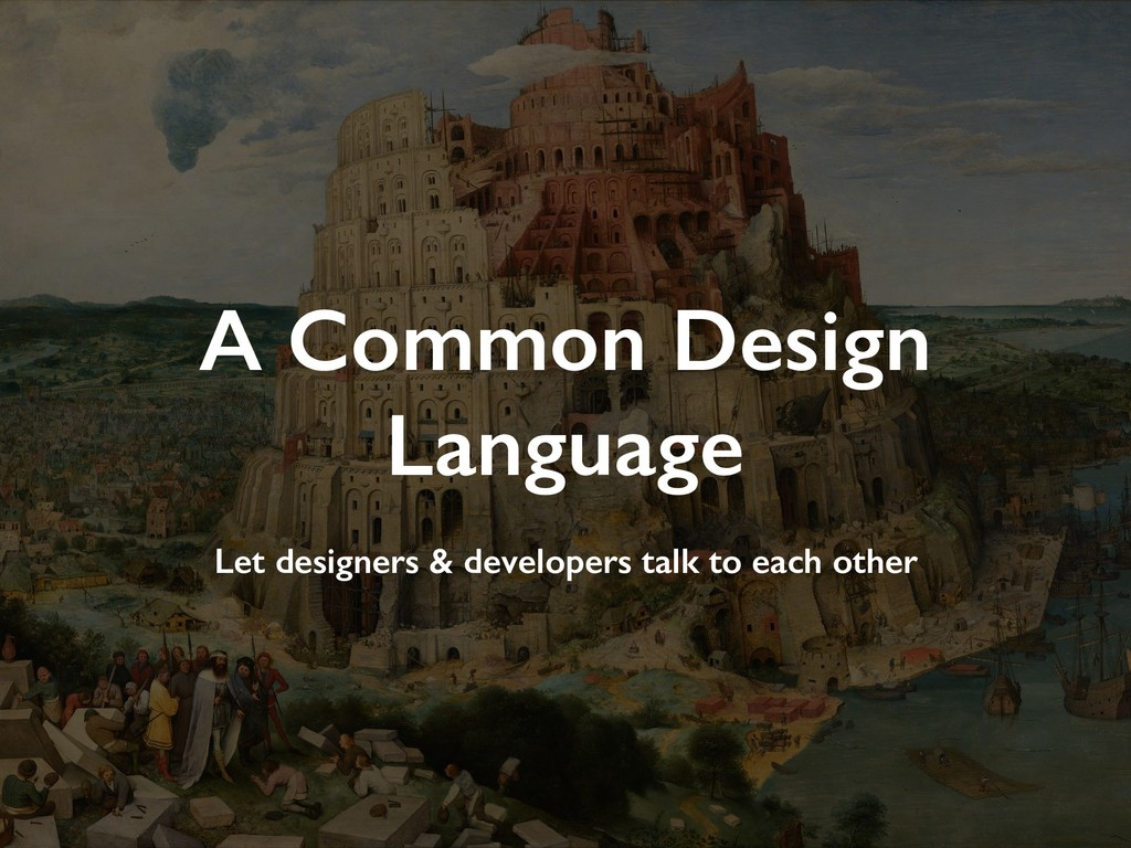 A Common Design Language Let designers & develo...