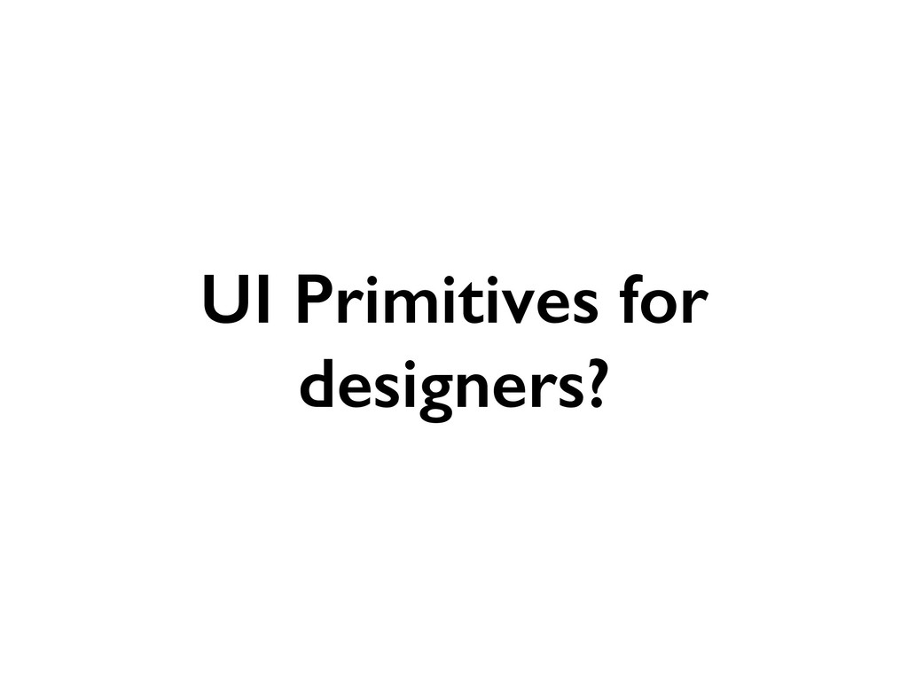 UI Primitives for designers?