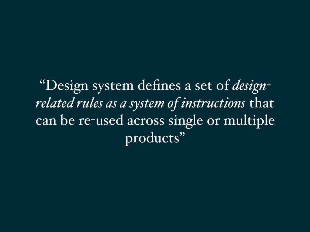 """Design system defines a set of design- related ..."
