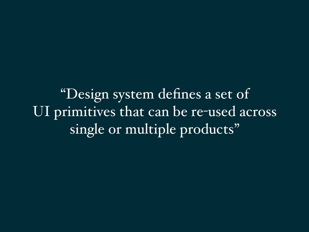 """Design system defines a set of UI primitives th..."