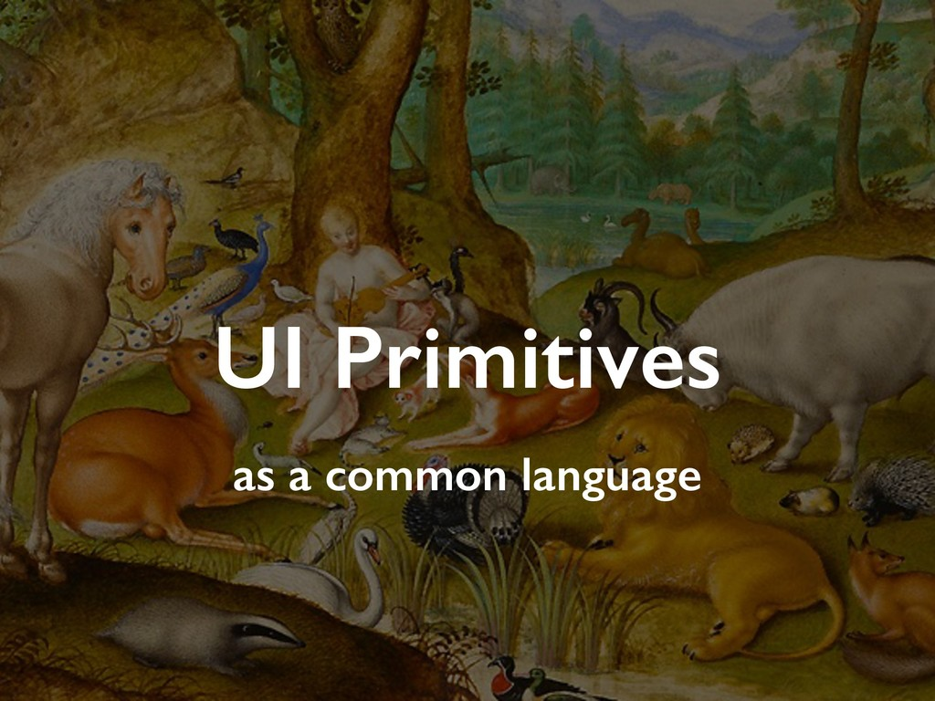 UI Primitives as a common language