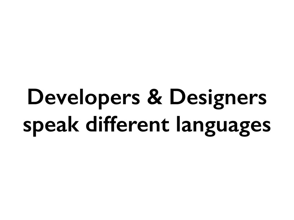 Developers & Designers speak different languages