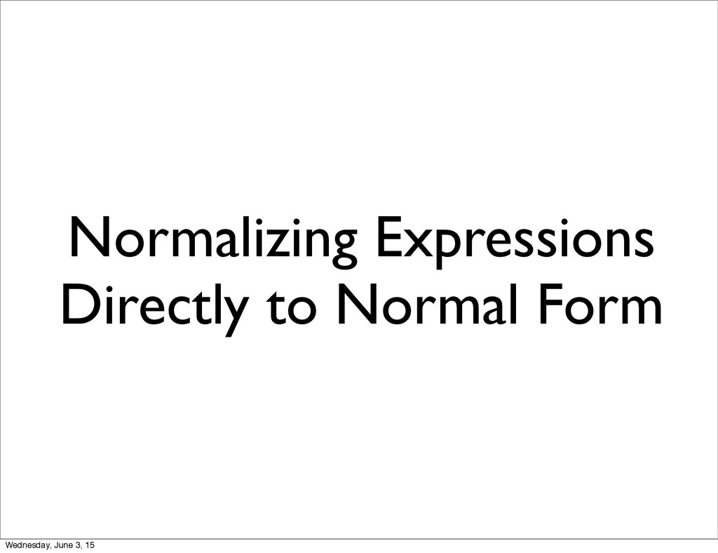 Normalizing Expressions Directly to Normal Form...