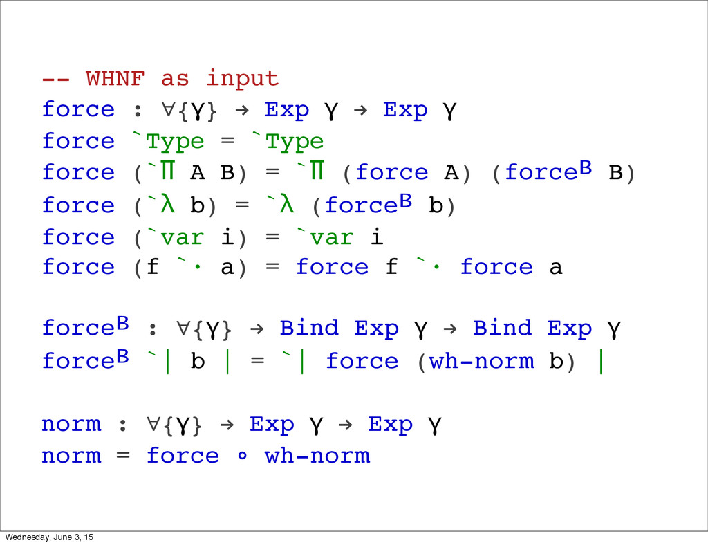 -- WHNF as input force : ∀{γ} ! Exp γ ! Exp γ f...