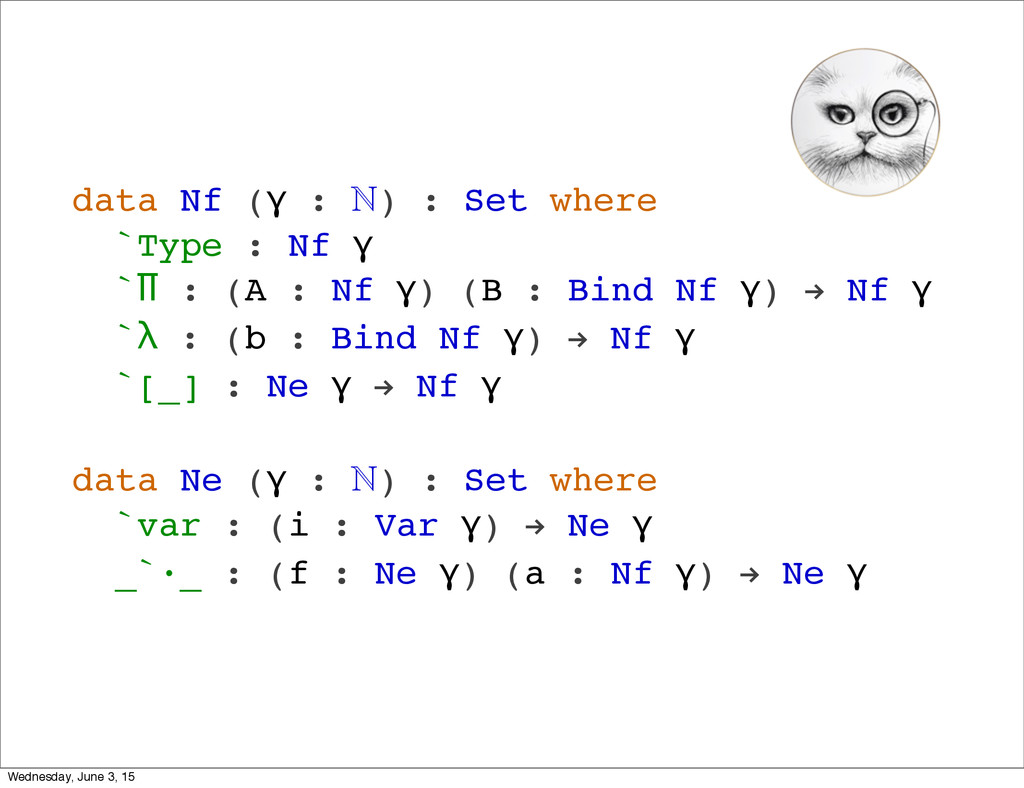 data Nf (γ : ℕ) : Set where `Type : Nf γ `Π : (...