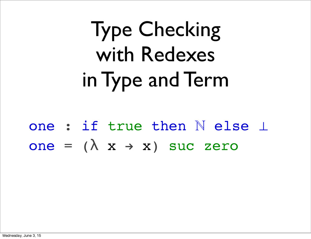 Type Checking with Redexes in Type and Term one...