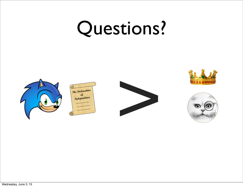 Questions? > Wednesday, June 3, 15