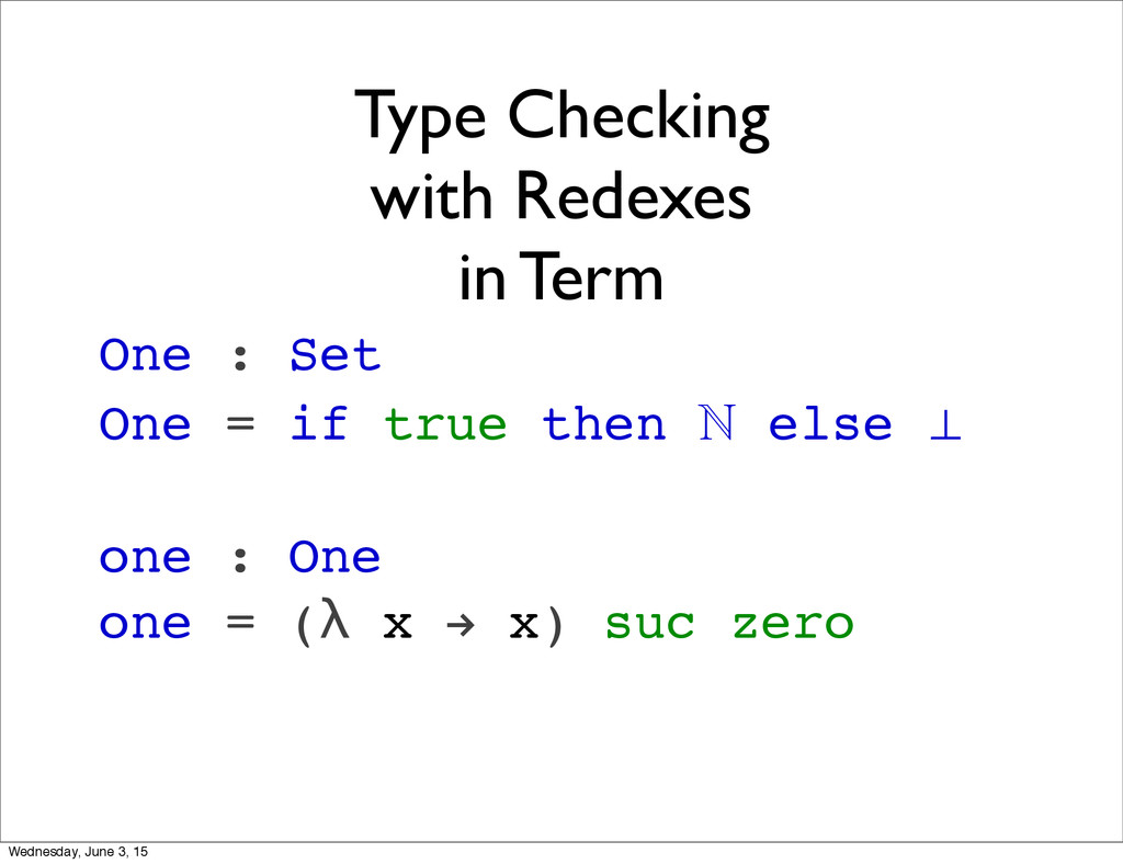 Type Checking with Redexes in Term One : Set On...