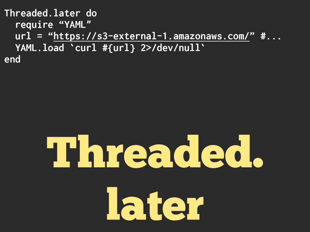 "Threaded.later do require ""YAML"" url = ""https:/..."