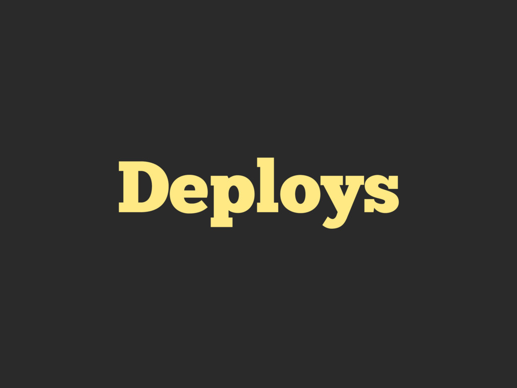 Deploys