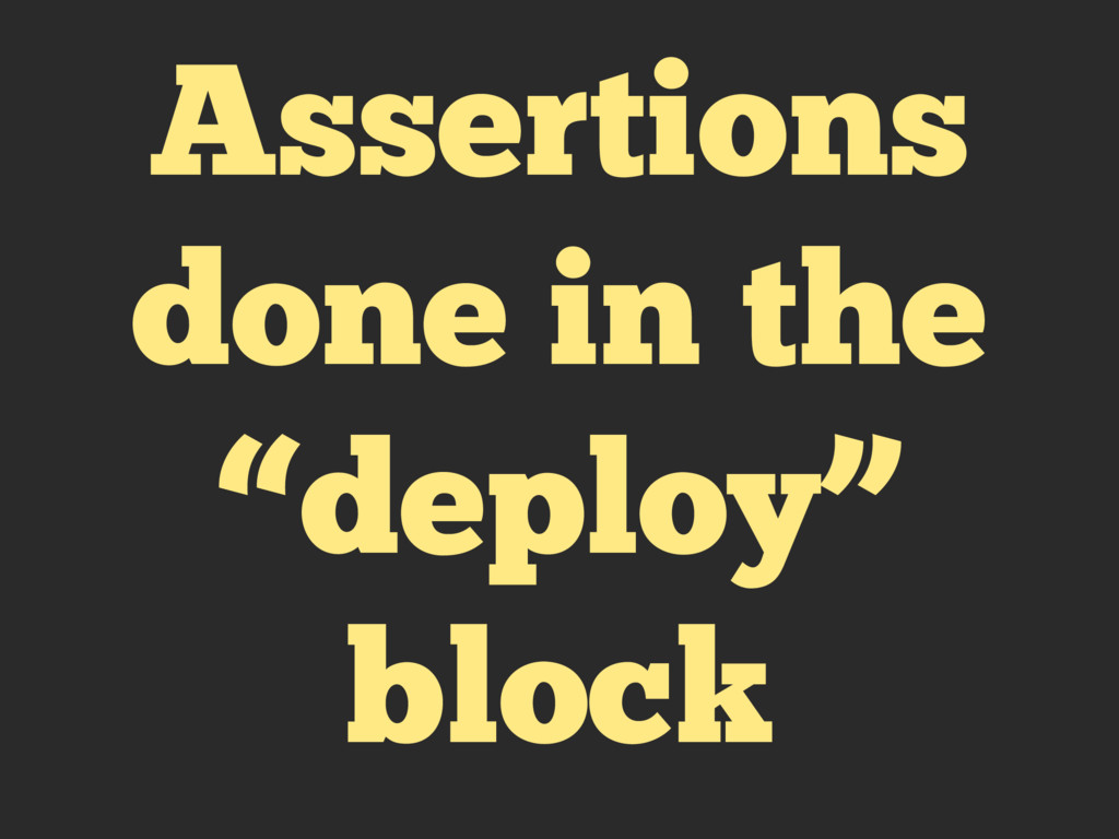 "Assertions done in the ""deploy"" block"
