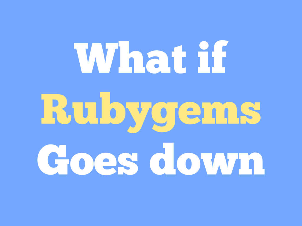 What if Rubygems Goes down