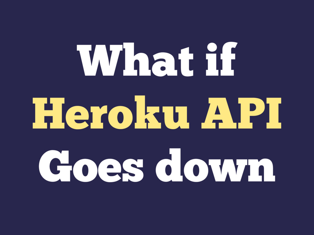 What if Heroku API Goes down