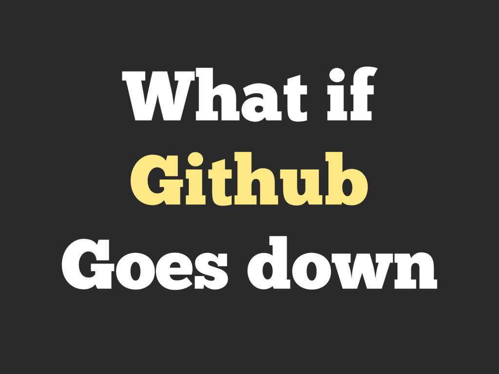 What if Github Goes down