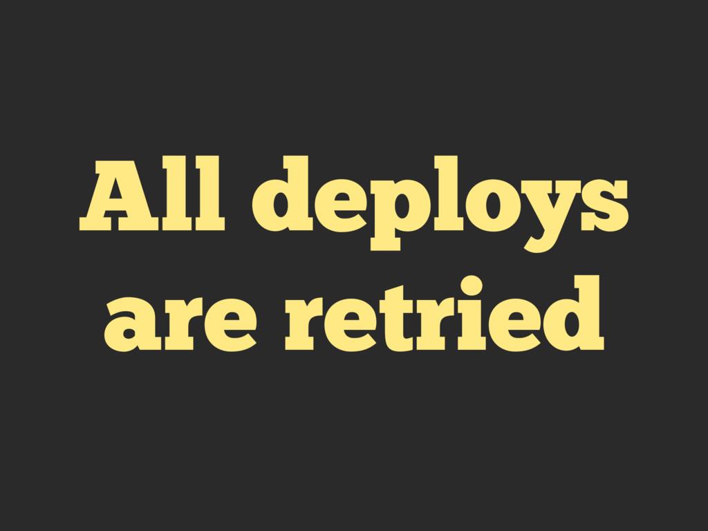 All deploys are retried