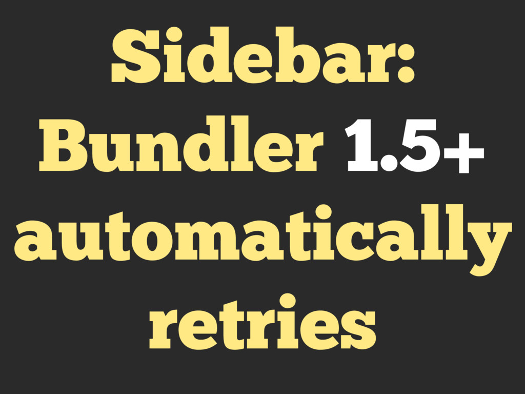 Sidebar: Bundler 1.5+ automatically retries