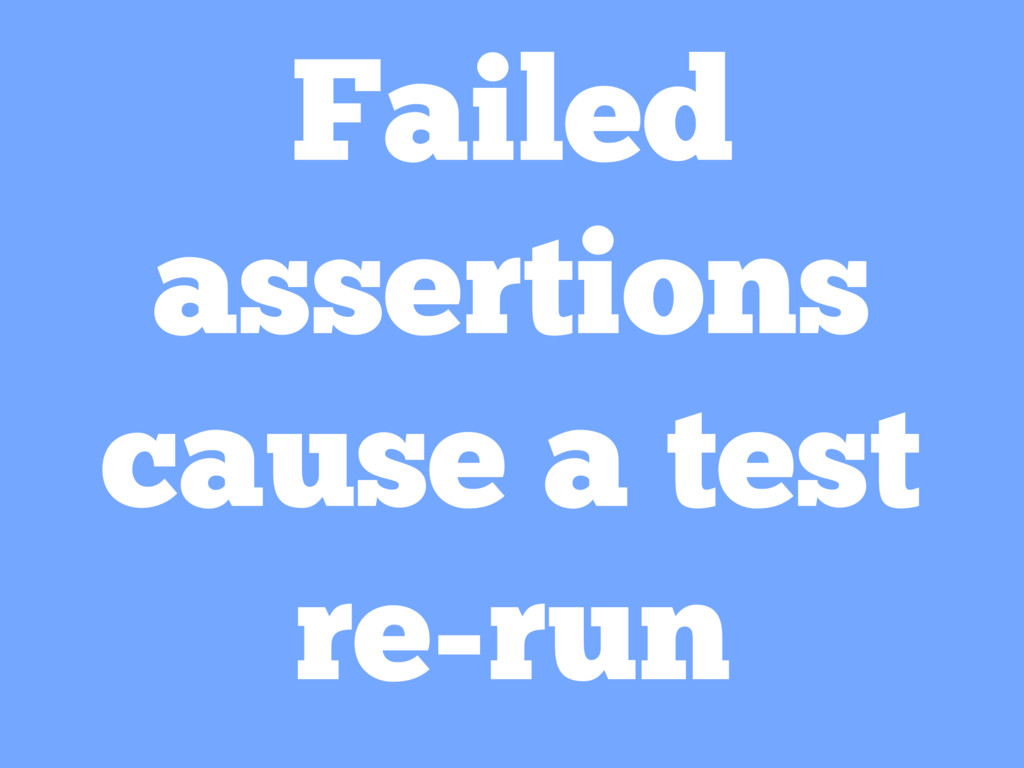 Failed assertions cause a test re-run