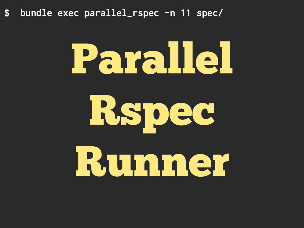 $ bundle exec parallel_rspec -n 11 spec/ Parall...