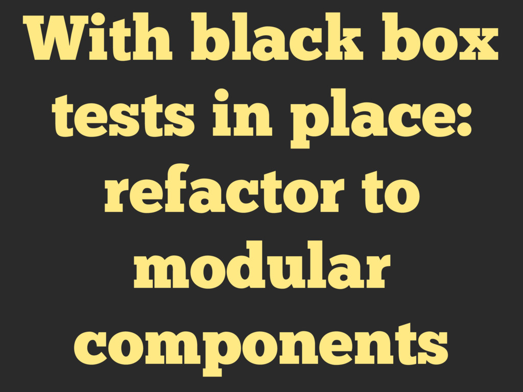 With black box tests in place: refactor to modu...