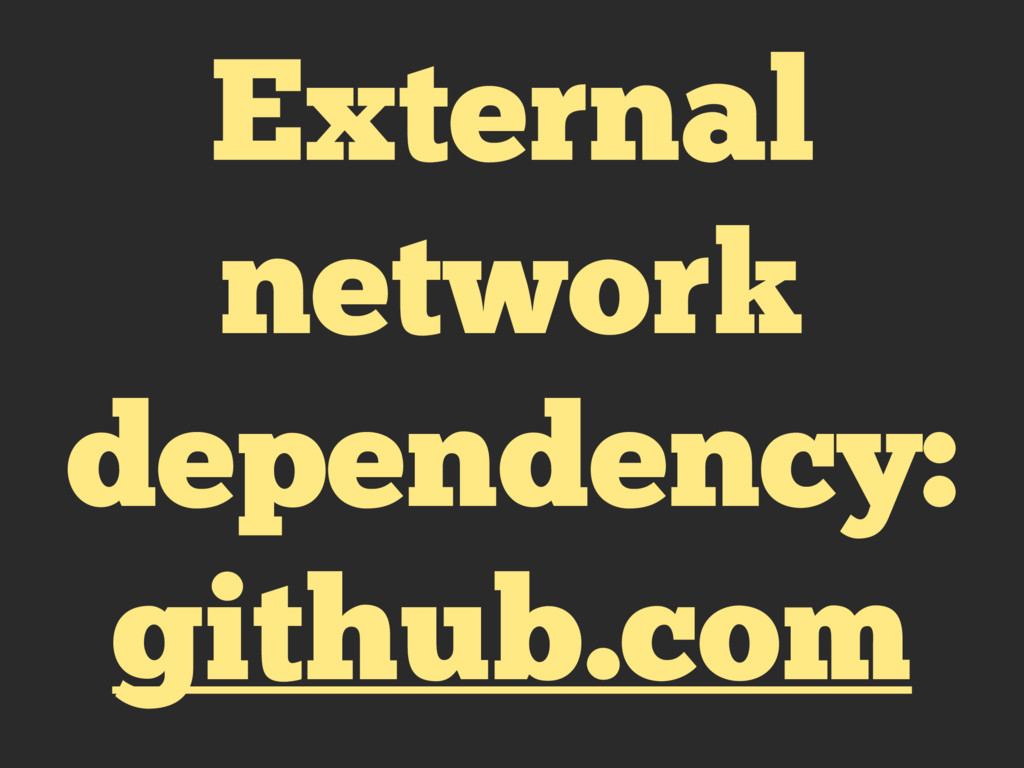 External network dependency: github.com
